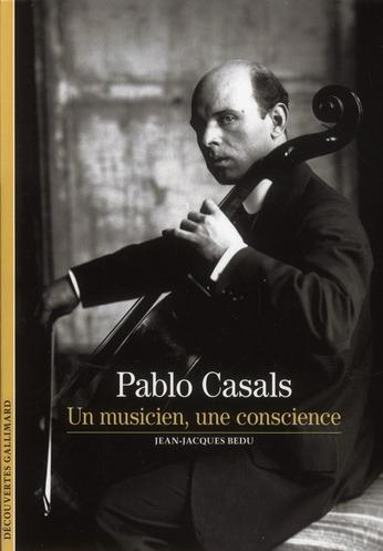 PABLO CASALS - UN MUSICIEN, UNE CONSCIENCE