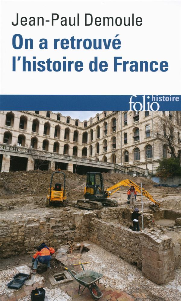 ON A RETROUVE L'HISTOIRE DE FRANCE COMMENT L'ARCHEOLOGIE RACONTE NOTRE PASSE