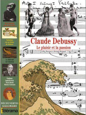 CLAUDE DEBUSSY (LE PLAISIR ET LA PASSION)