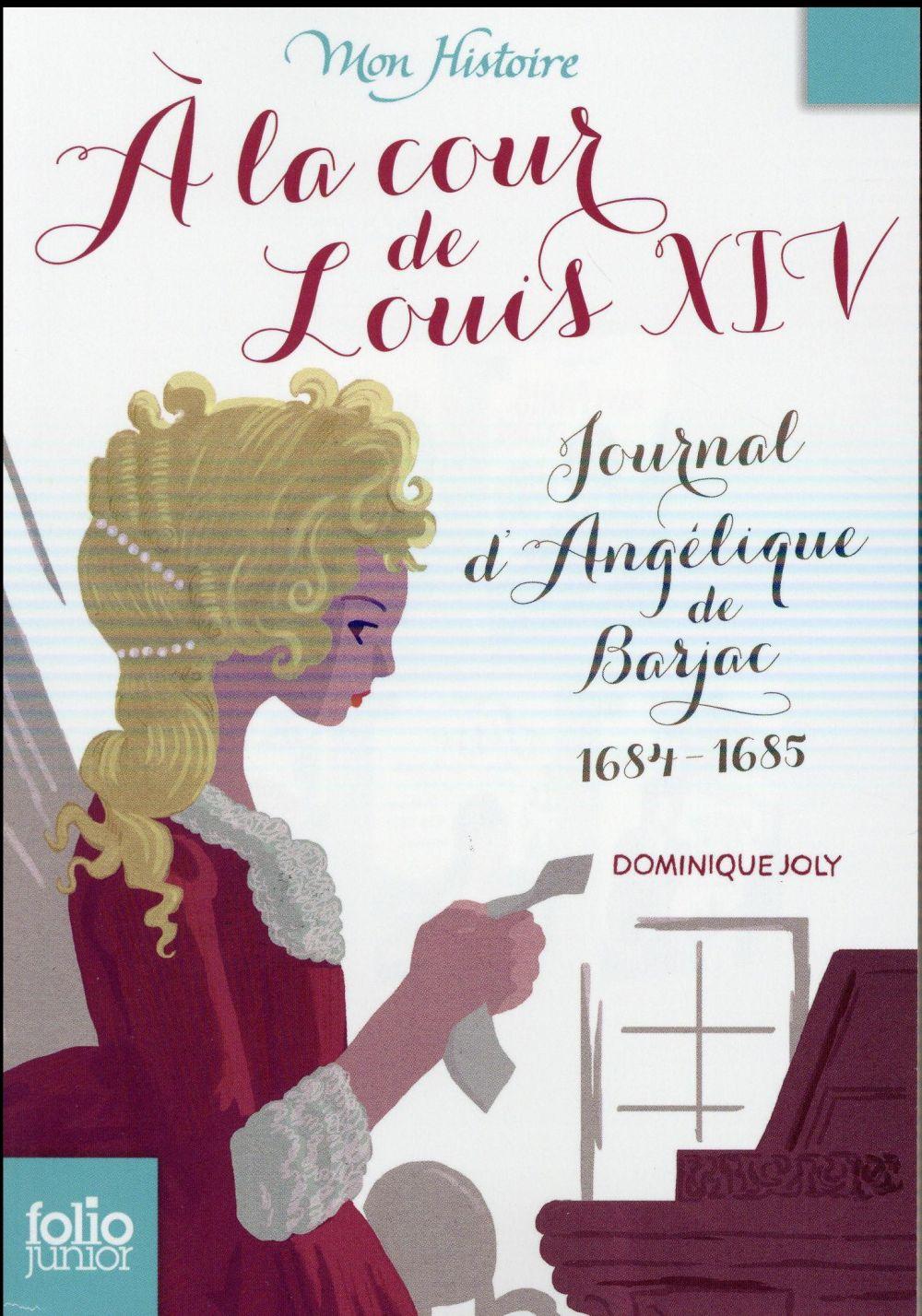 A LA COUR DE LOUIS XIV - JOURNAL D'ANGELIQUE DE BARJAC, 1684-1685