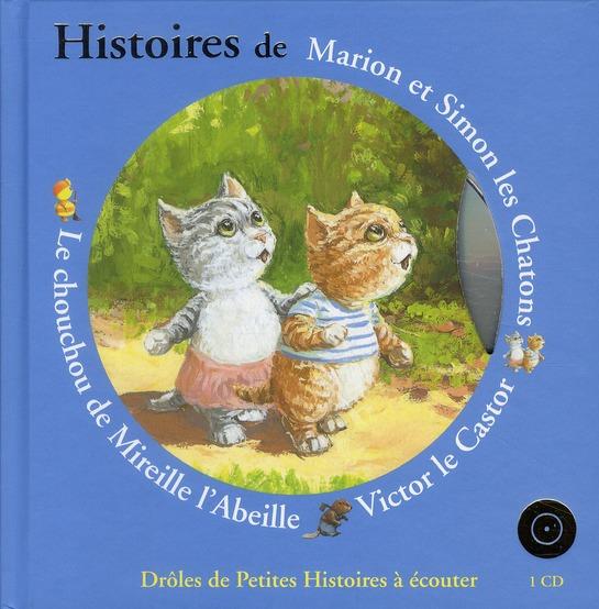 HISTOIRES DE MARION ET SIMON LES CHATONS, VICTOR LE CASTOR, LE CHOUCHOU DE MIREI