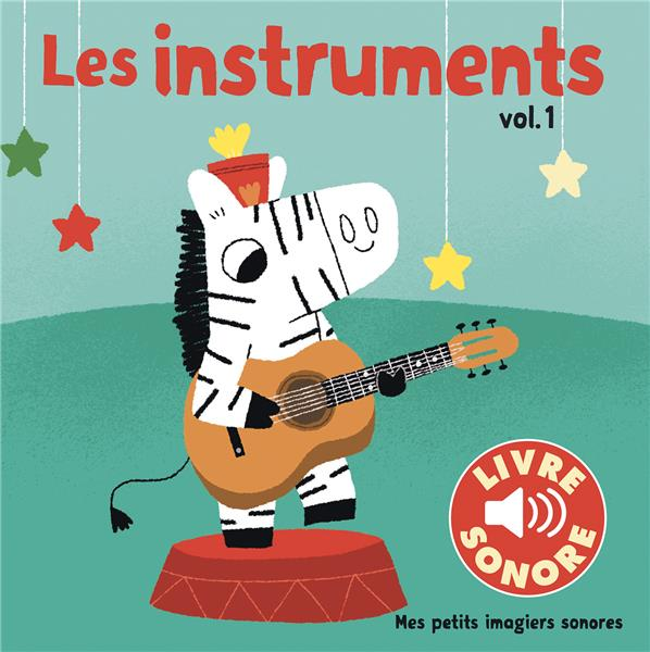 LES INSTRUMENTS (TOME 1) - 6 SONS A ECOUTER, 6 IMAGES A REGARDER