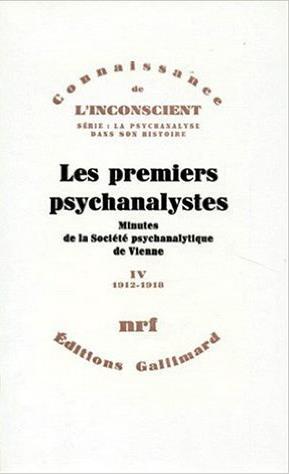 LES PREMIERS PSYCHANALYSTES (TOME 4-1912-1918) - MINUTES DE LA SOCIETE PSYCHANALYTIQUE DE VIENNE