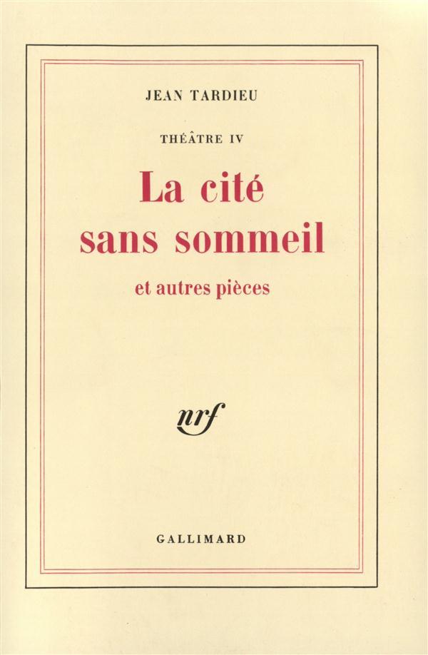 THEATRE, IV : LA CITE SANS SOMMEIL ET AUTRES PIECES
