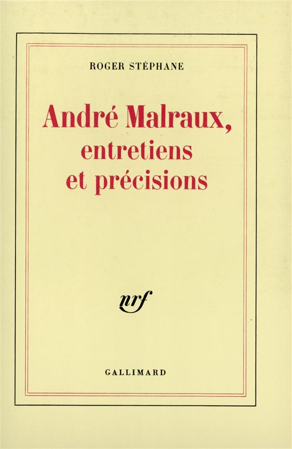ANDRE MALRAUX, ENTRETIENS ET PRECISIONS