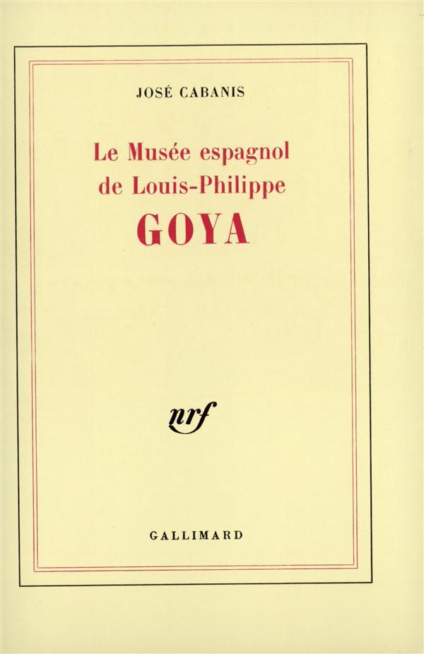 GOYA LE MUSEE ESPAGNOL DE LOUIS-PHILIPPE - ESSAI