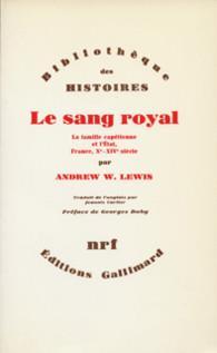 LE SANG ROYAL - LA FAMILLE CAPETIENNE ET L'ETAT, FRANCE, XE-XIVE SIECLE