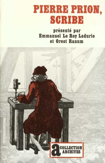 PIERRE PRION, SCRIBE - MEMOIRES D'UN ECRIVAIN DE CAMPAGNE AU XVIII  SIECLE