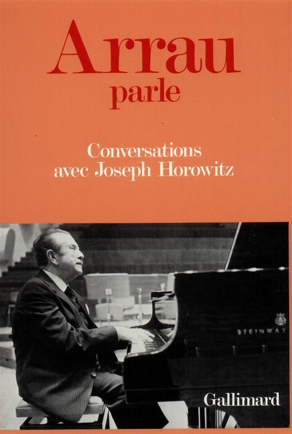 ARRAU PARLE CONVERSATIONS AVEC JOSEPH HOROWITZ