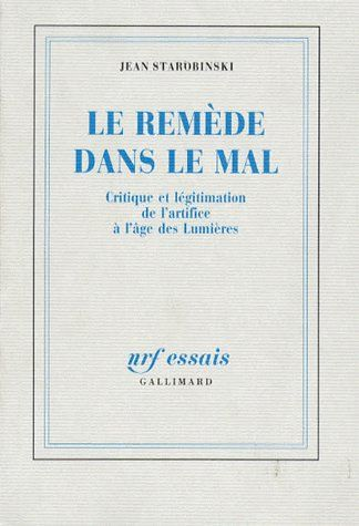 LE REMEDE DANS LE MAL - CRITIQUE ET LEGITIMATION DE L'ARTIFICE A L'AGE DES LUMIERES