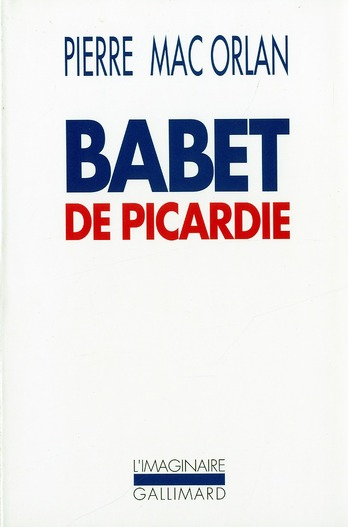 BABET DE PICARDIE - ROMAN DES AVENTURES DU SERGENT SAINT-PIERRE ET DE BABET MOLINA