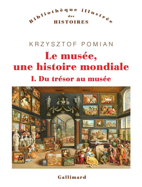 LE MUSEE, UNE HISTOIRE MONDIALE (TOME 1) - DU TRESOR AU MUSEE