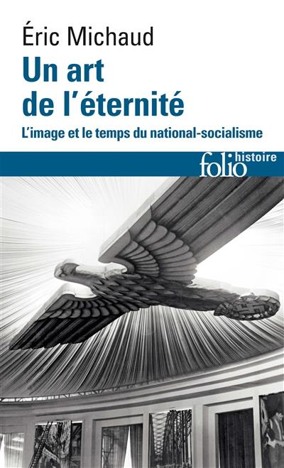 UN ART DE L'ETERNITE - L'IMAGE ET LE TEMPS DU NATIONAL-SOCIALISME