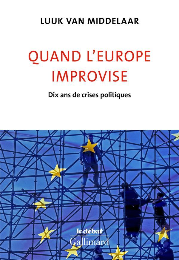 QUAND L'EUROPE IMPROVISE - DIX ANS DE CRISES POLITIQUES