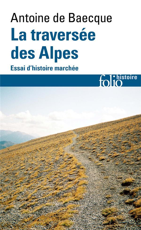 LA TRAVERSEE DES ALPES - ESSAI D'HISTOIRE MARCHEE