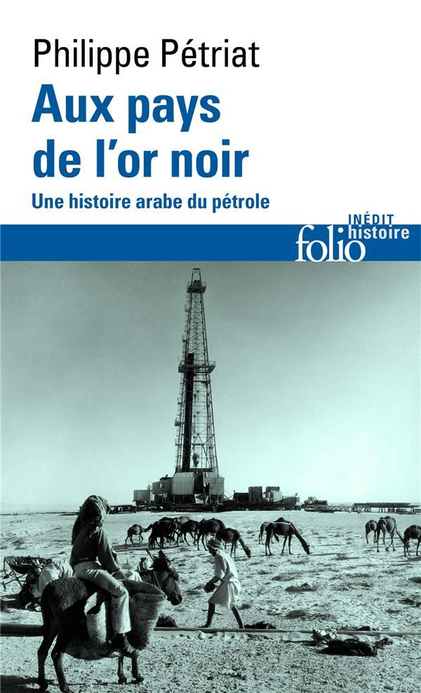 AUX PAYS DE L'OR NOIR - UNE HISTOIRE ARABE DU PETROLE