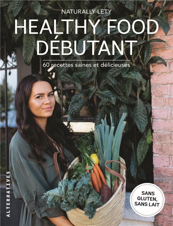 HEALTHY FOOD DEBUTANT - 60 RECETTES SAINES ET DELICIEUSES
