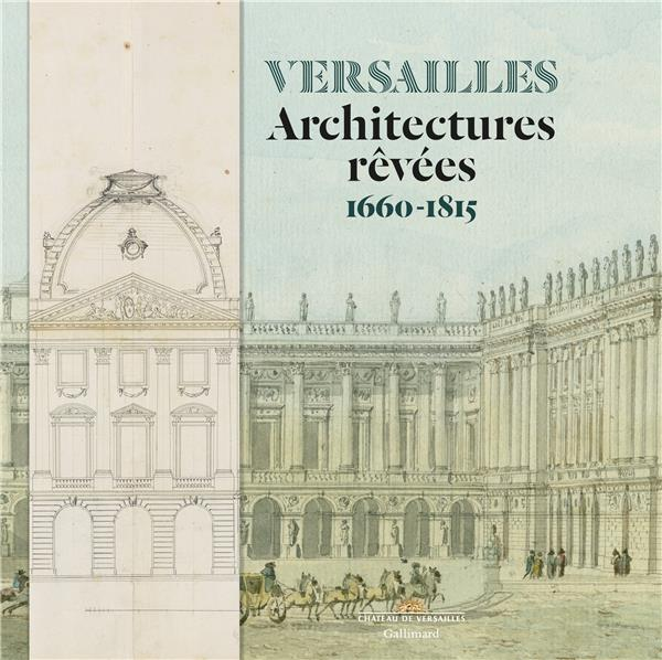 VERSAILLES - ARCHITECTURES REVEES (1660-1815)