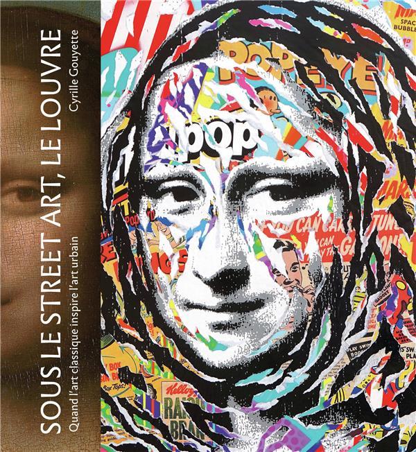 SOUS LE STREET ART, LE LOUVRE - QUAND L'ART CLASSIQUE INSPIRE L'ART URBAIN