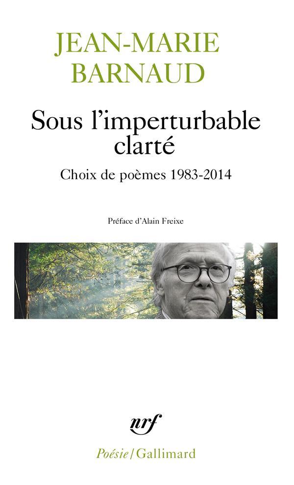 SOUS L'IMPERTURBABLE CLARTE - CHOIX DE POEMES 1983-2014