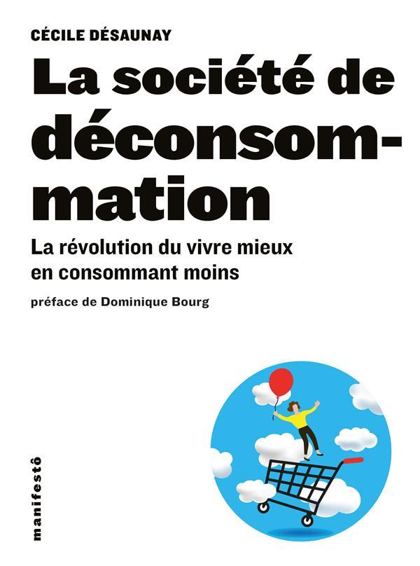 LA SOCIETE DE DECONSOMMATION - LA REVOLUTION DU VIVRE MIEUX EN CONSOMMANT MOINS