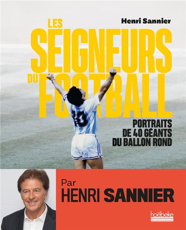 LES SEIGNEURS DU FOOTBALL - PORTRAITS DE 40 GEANTS DU BALLON ROND