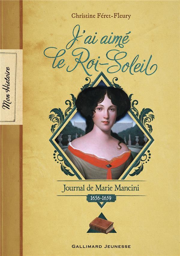 J'AI AIME LE ROI-SOLEIL - JOURNAL DE MARIE MANCINI, 1656-1659