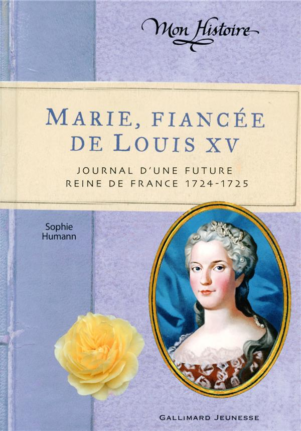 MARIE, FIANCEE DE LOUIS XV - JOURNAL D'UNE FUTURE REINE DE FRANCE, 1724-1725