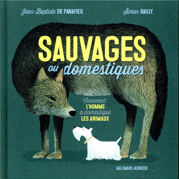 SAUVAGES OU DOMESTIQUES - COMMENT L'HOMME A DOMESTIQUE LES ANIMAUX