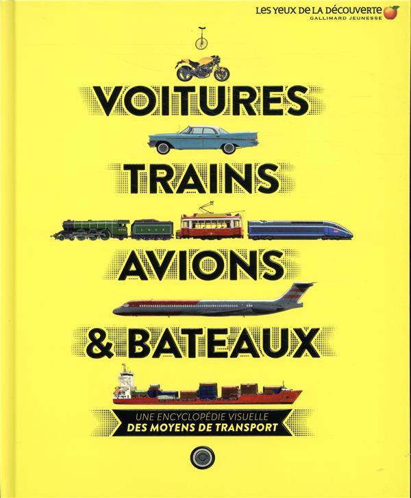 VOITURES, TRAINS, AVIONS ET BATEAUX - UNE ENCYCLOPEDIE VISUELLE DES MOYENS DE TRANSPORT
