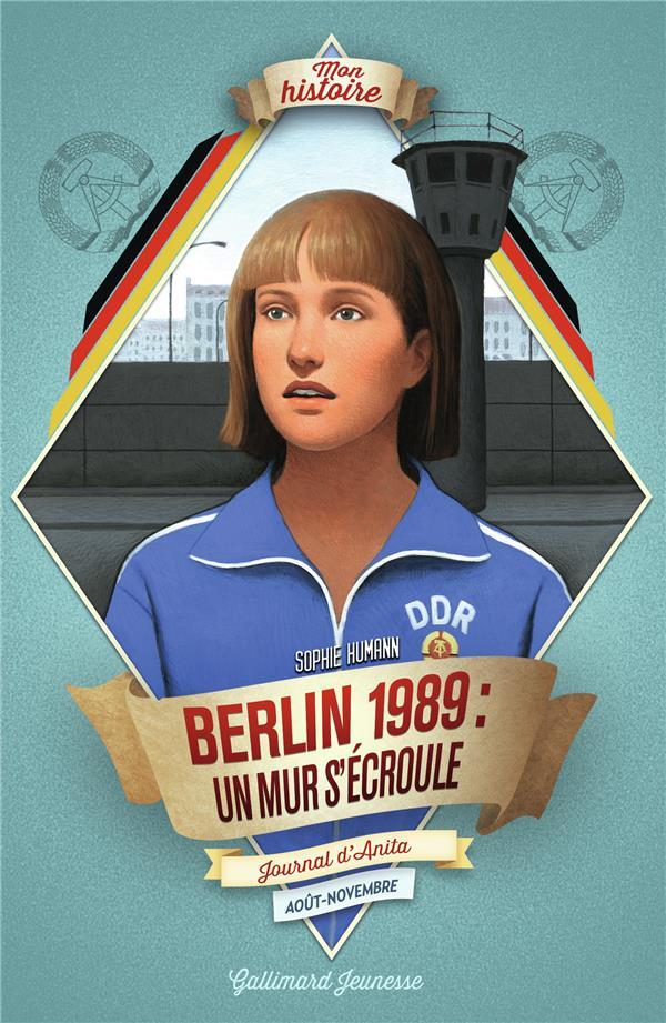 BERLIN, 1989 : UN MUR S'ECROULE - JOURNAL D'ANITA, AOUT-NOVEMBRE