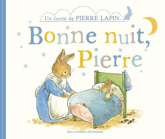BONNE NUIT, PIERRE - UN CONTE DE PIERRE LAPIN