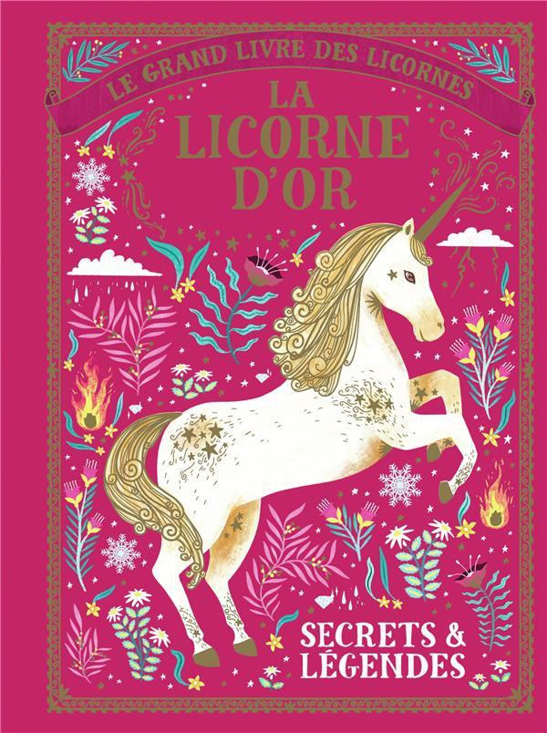 LE GRAND LIVRE DES LICORNES : LA LICORNE D'OR - SECRETS & LEGENDES