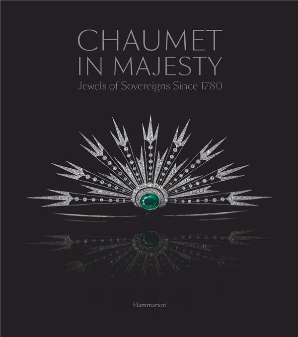 CHAUMET IN MAJESTY: JEWELS OF THE SOVEREIGNS SINCE 1780