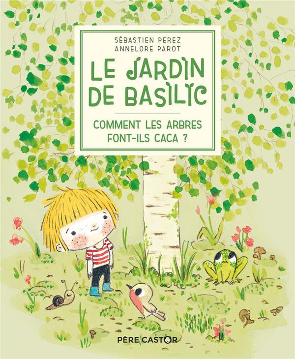 LE JARDIN DE BASILIC - T01 - COMMENT LES ARBRES FONT-ILS CACA ?