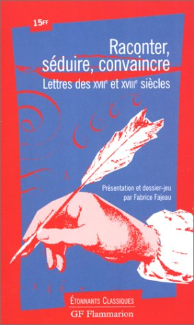 RACONTER, SEDUIRE CONVAINCRE, LETTRES DES XVII/XVIIIE SIECLES - - DOSSIER JEU