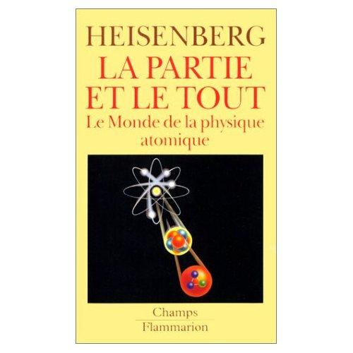 PARTIE ET LE TOUT - LE MONDE DE LA PHYSIQUE ATOMIQUE - (SOUVENIRS 1920-1965) (LA