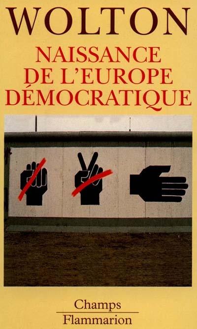 NAISSANCE DE L'EUROPE DEMOCRATIQUE - LA DERNIERE UTOPIE