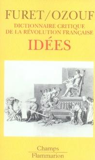 IDEES - DICTIONNAIRE CRITIQUE DE LA REVOLUTION FRANCAISE - T4