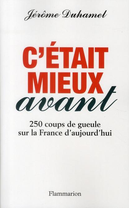 C'ETAIT MIEUX AVANT - 250 COUPS DE GUEULE SUR LA FRANCE D'AUJOURD'HUI