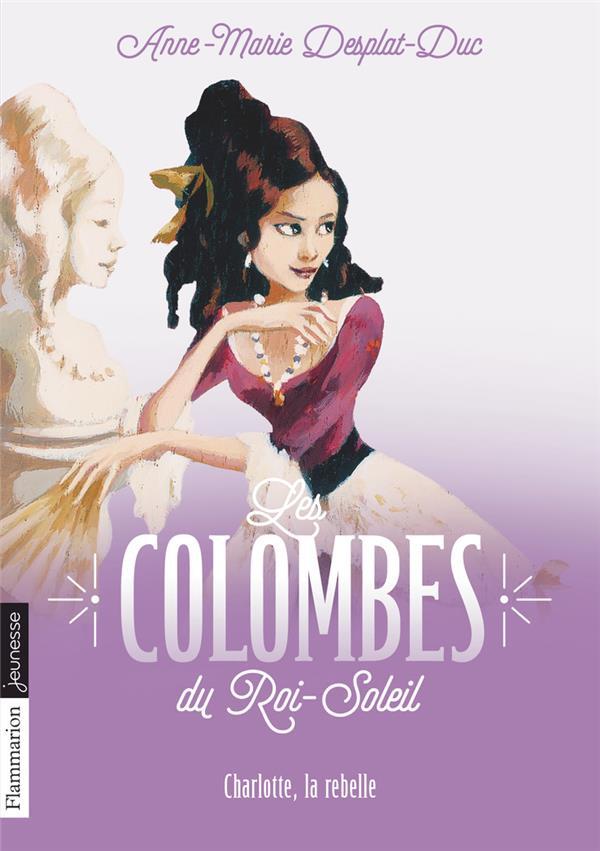 CHARLOTTE, LA REBELLE - LES COLOMBES DU ROI-SOLEIL - T3