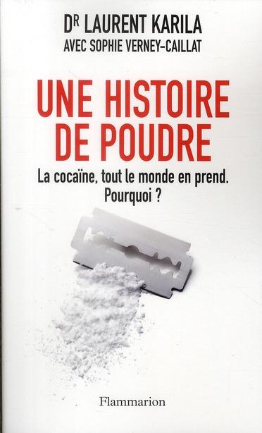 UNE HISTOIRE DE POUDRE - LA COCAINE, TOUT LE MONDE EN PREND MAINTENANT.POURQUOI?