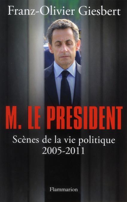 M. LE PRESIDENT - SCENES DE LA VIE POLITIQUE (2005-2011)