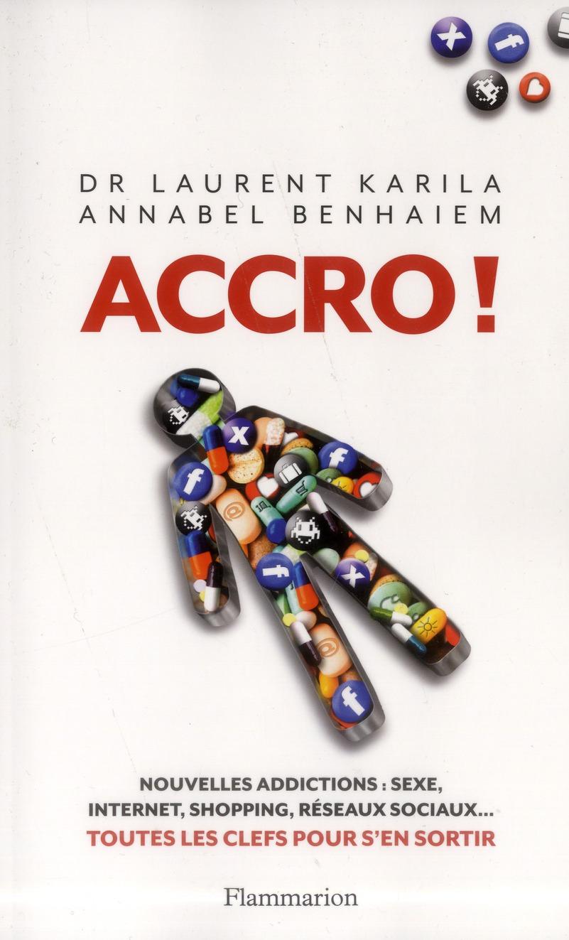 ACCRO! - NOUVELLES ADDICTIONS : SEXE, INTERNET, SHOPPING, RESEAUX SOCIAUX... : TOUTES LES CLES POUR