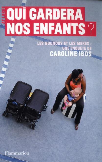 QUI GARDERA NOS ENFANTS ? - LES NOUNOUS ET LES MERES UNE ENQUETE