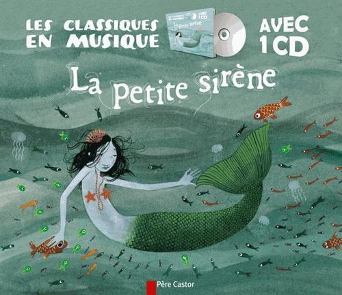 LES CLASSIQUES EN MUSIQUE - LA PETITE SIRENE + CD