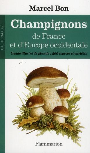 NATURE & ANIMAUX - CHAMPIGNONS DE FRANCE ET D'EUROPE OCCIDENTALE - GUIDE ILLUSTRE DE PLUS DE 15000 E