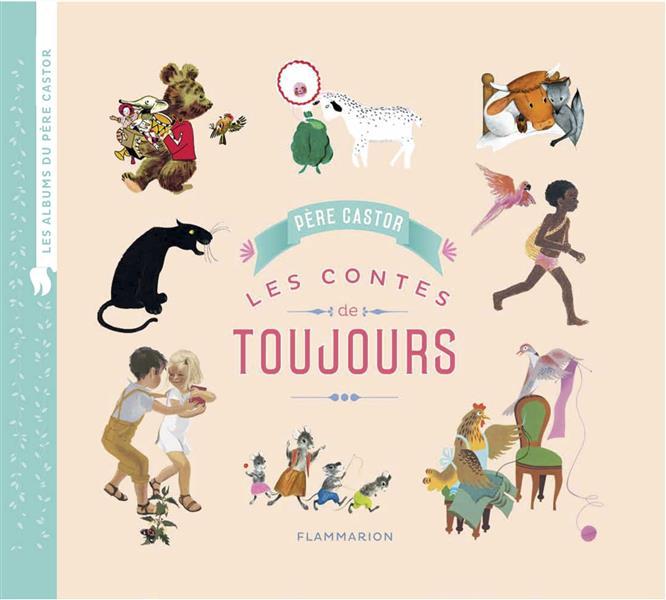 LES CONTES DE TOUJOURS - LES ALBUMS DU PERE CASTOR T.1