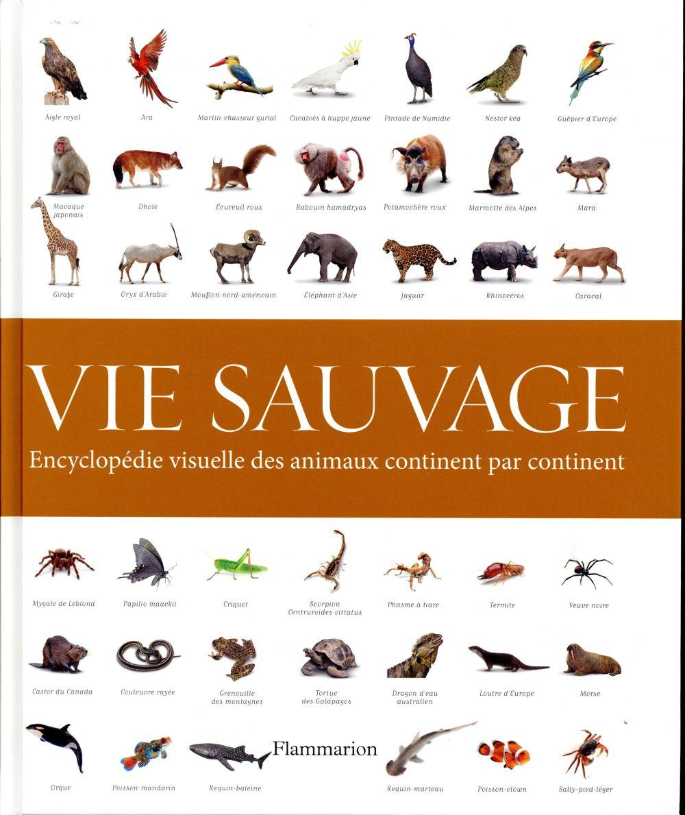 VIE SAUVAGE - ENCYCLOPEDIE VISUELLE DES ANIMAUX, CONTINENT PAR CONTINENT