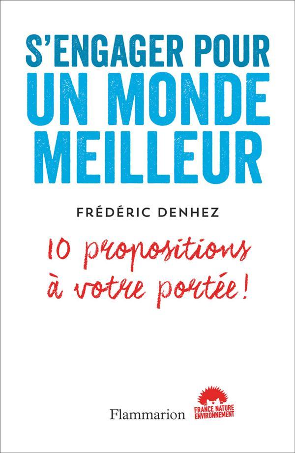 S'ENGAGER POUR UN MONDE MEILLEUR - 10 PROPOSITIONS A VOTRE PORTEE!